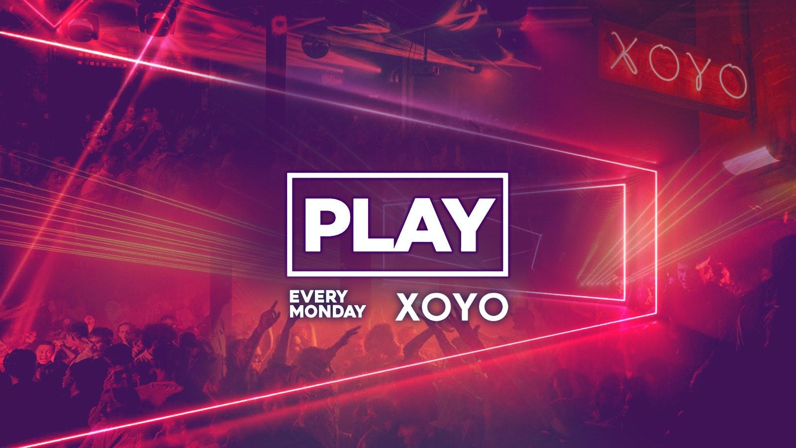 Play London Every Monday at XOYO!