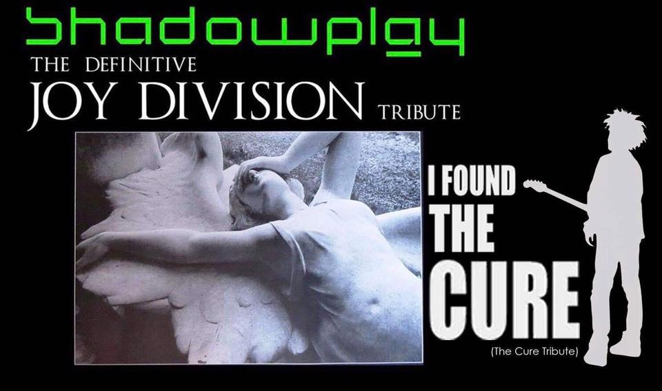 SHADOWPLAY – Joy Division + I Found The Cure (Tribute Bands)