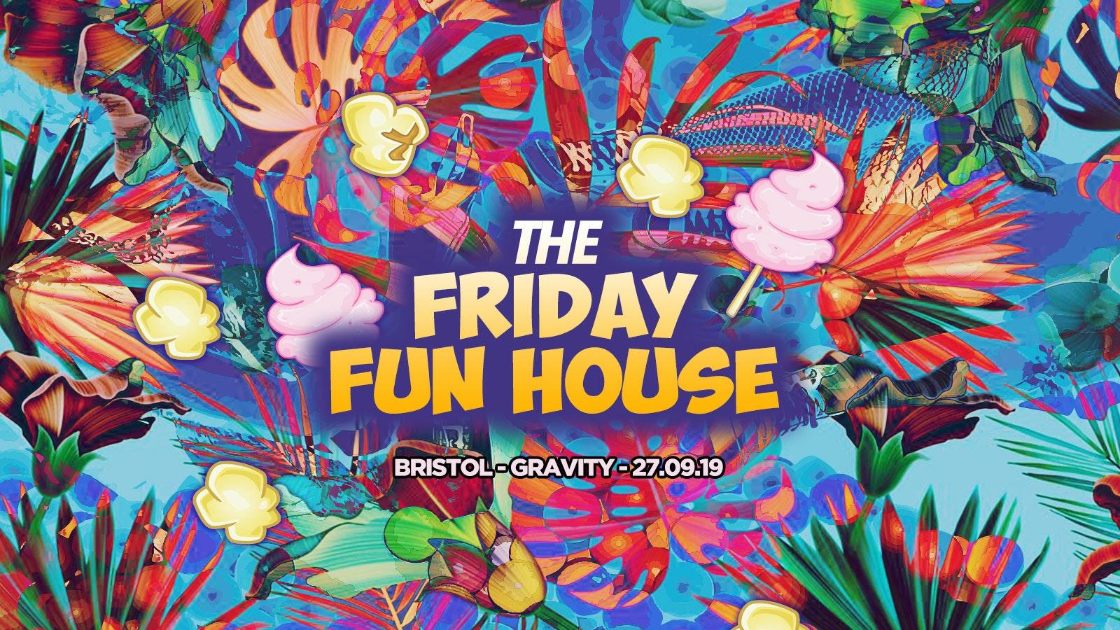 The Friday Fun House // Gravity Bristol