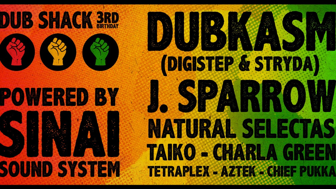 DUB SHACK 3rd B'day // Dubkasm, J. Sparrow, Sinai Sound System