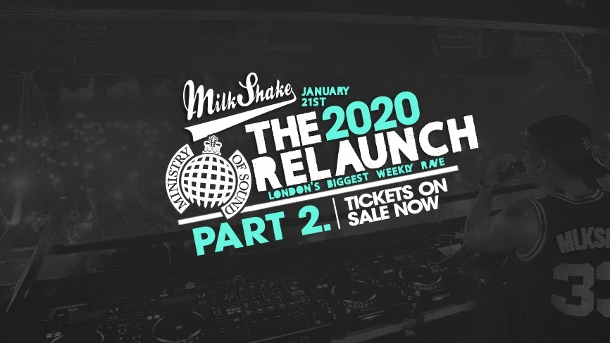 Milkshake, Ministry of Sound | Official ReLaunch 2020 Pt 2 – Tickets On The Door!