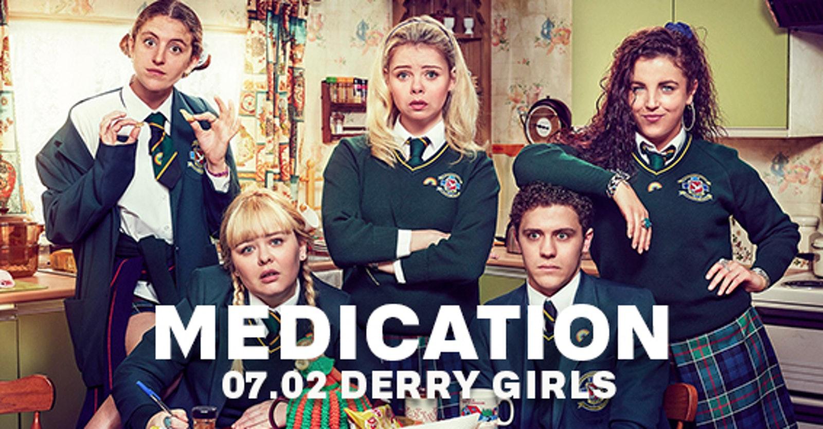 MEDICATION – DERRY GIRLS – SCHOOLIES