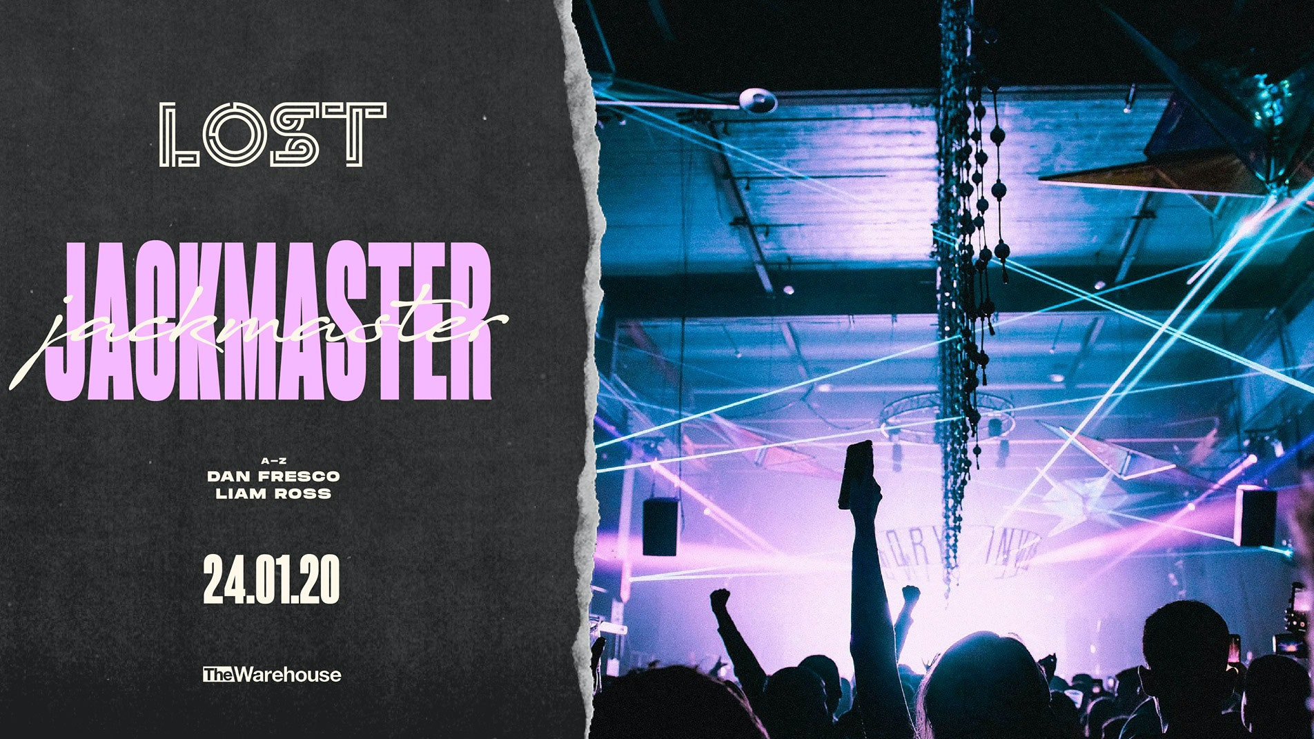 LOST w/ Jackmaster : The Warehouse : Fri 24th jan
