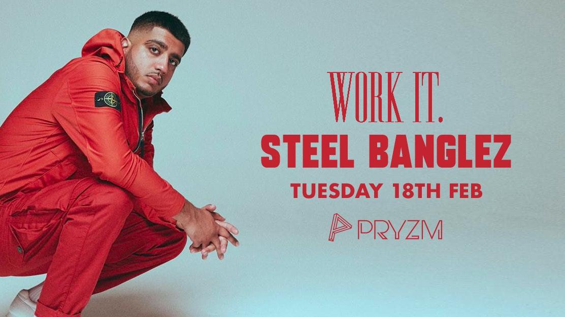 [LAST 150 TICKETS!] Work It. presents Steel Banglez – PRYZM 🔥