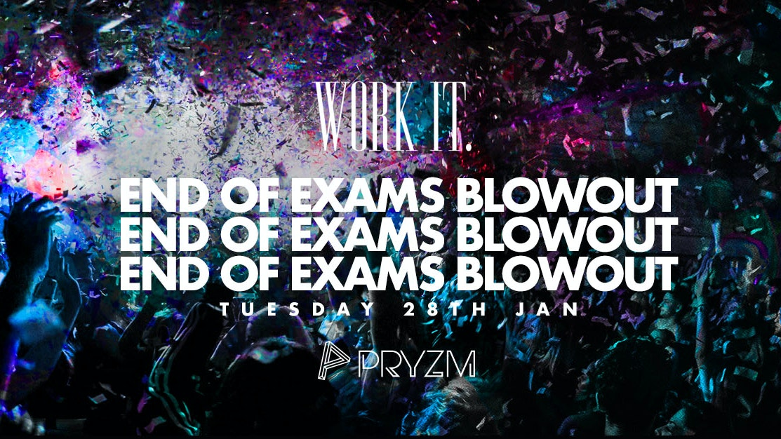 ⚠️ [TICKET WARNING] ⚠️ Work It. – End Of Exams Blowout –  PRYZM
