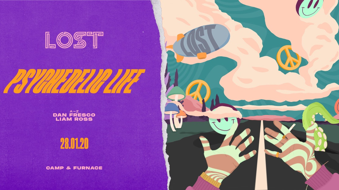 LOST : Psychedelic Life : Camp & Furnace : Tue 28th Jan