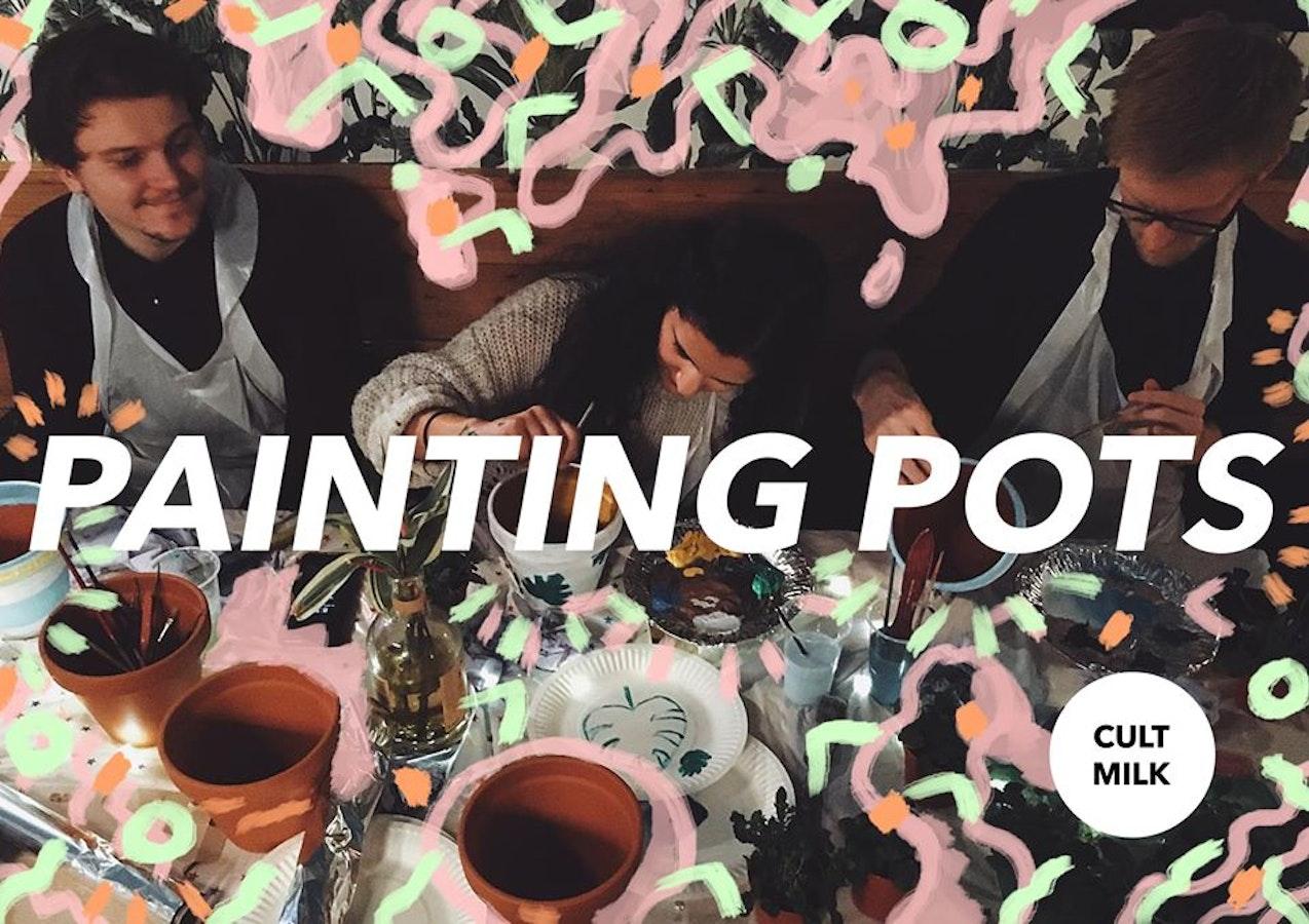 Cult Milk: Painting Plant Pots