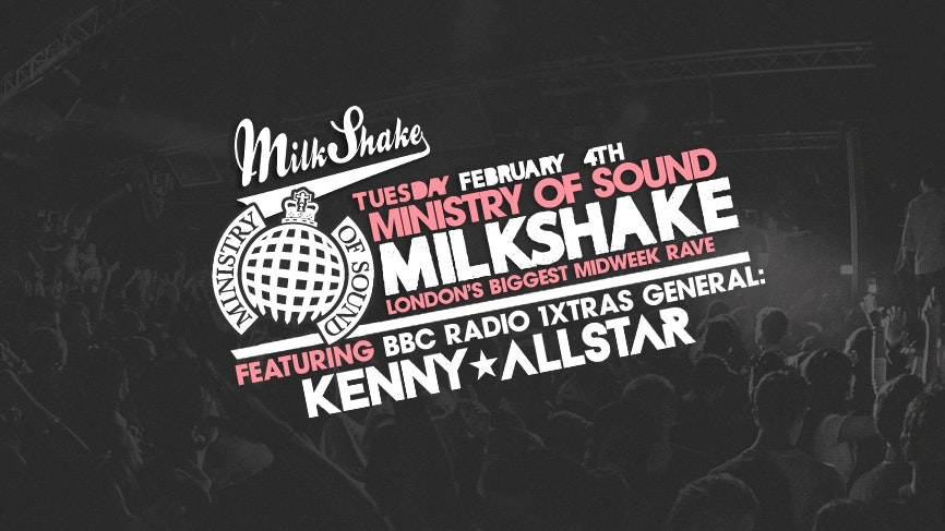 Milkshake, Ministry of Sound | Feb 4th – 1Xtra Takeover with Kenny Allstar | GET TICKETS NOW!