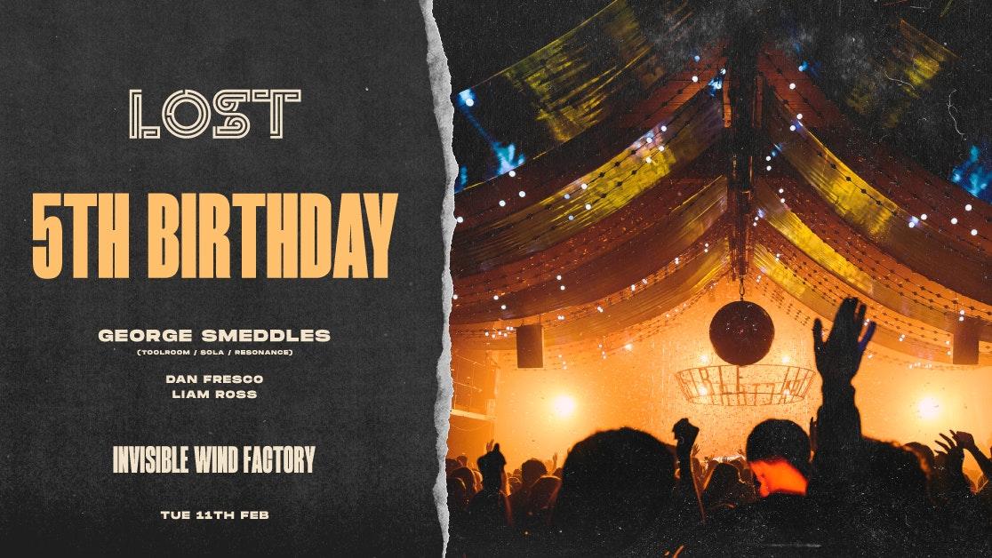 LOST 5th Birthday w/ George Smeddles : IWF : Tue 11th Feb