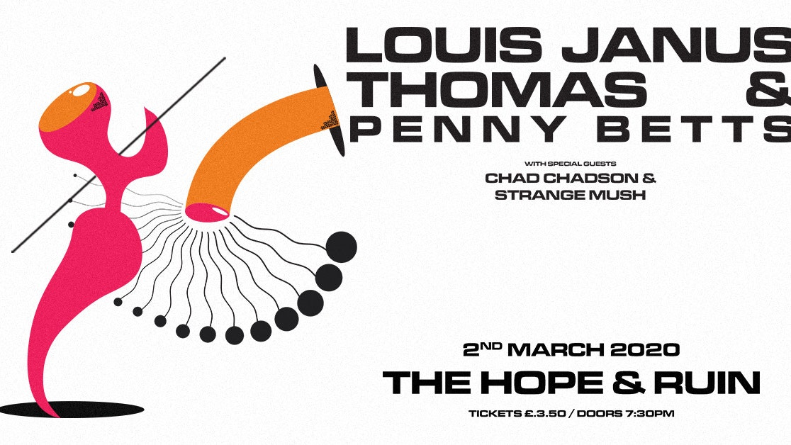 Louis Janus Thomas + Penny Betts + Chad Chadson + Strange Mush