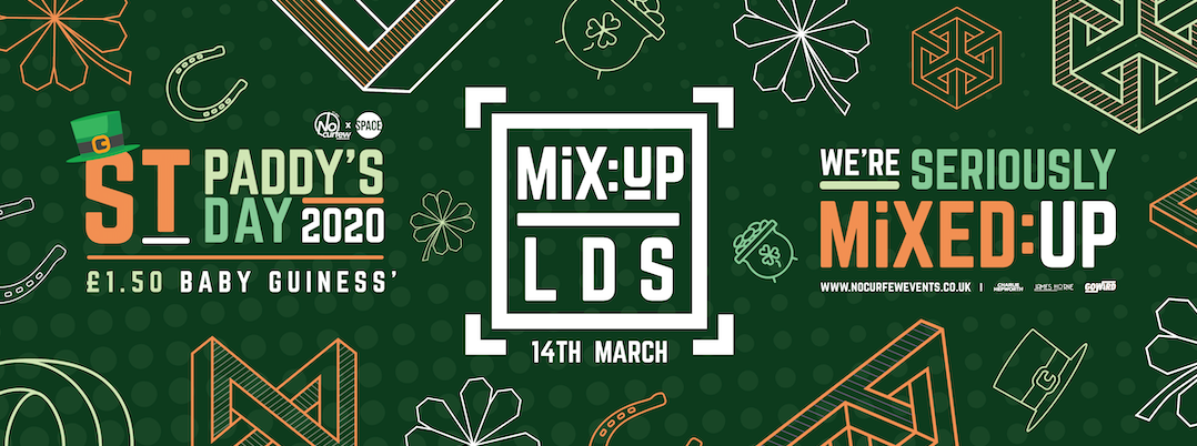 MiX:UP LDS Presents St. Paddy's Day! :: 14th March :: £1.50 Drinks!