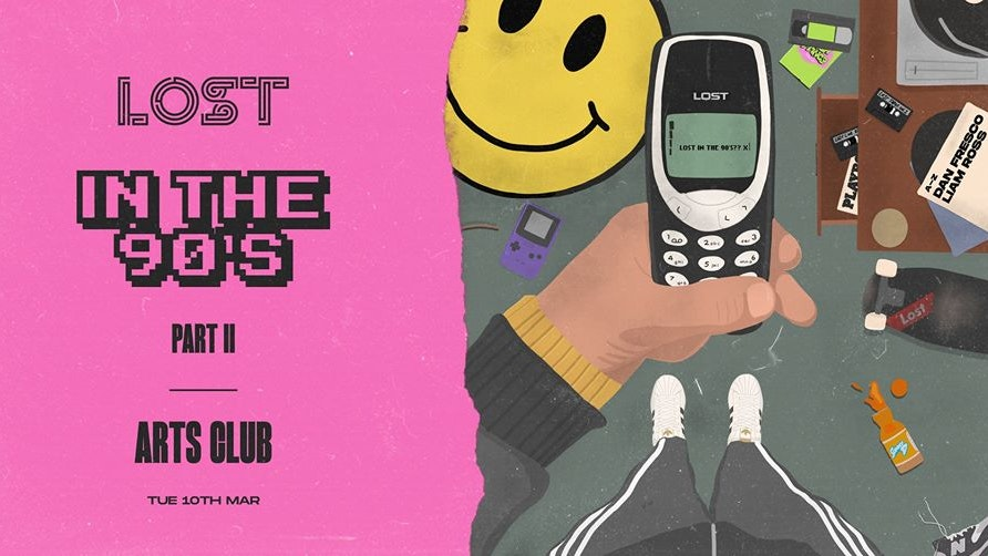 LOST In The 90's II : Arts Club : Tue 10th March