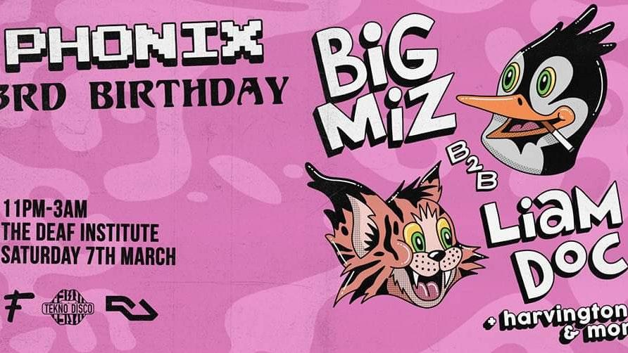 Phonix Presents: 3rd Birthday w/ Big Miz B2B Liam Doc