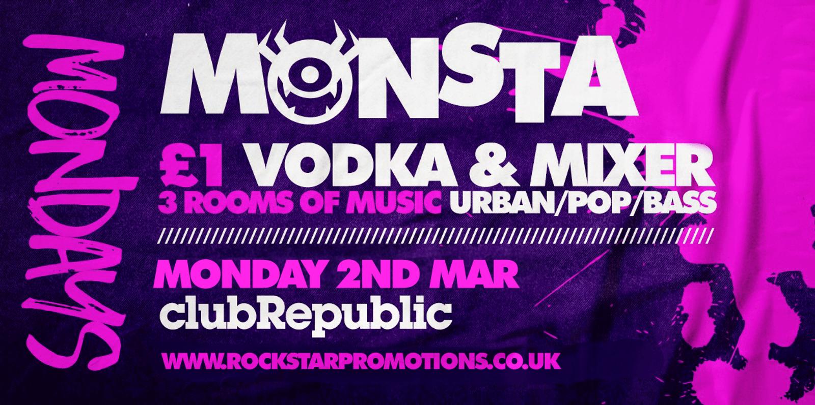 Monsta Mondays at Club Republic! £1 VODKA Mixer! Mon 2nd March