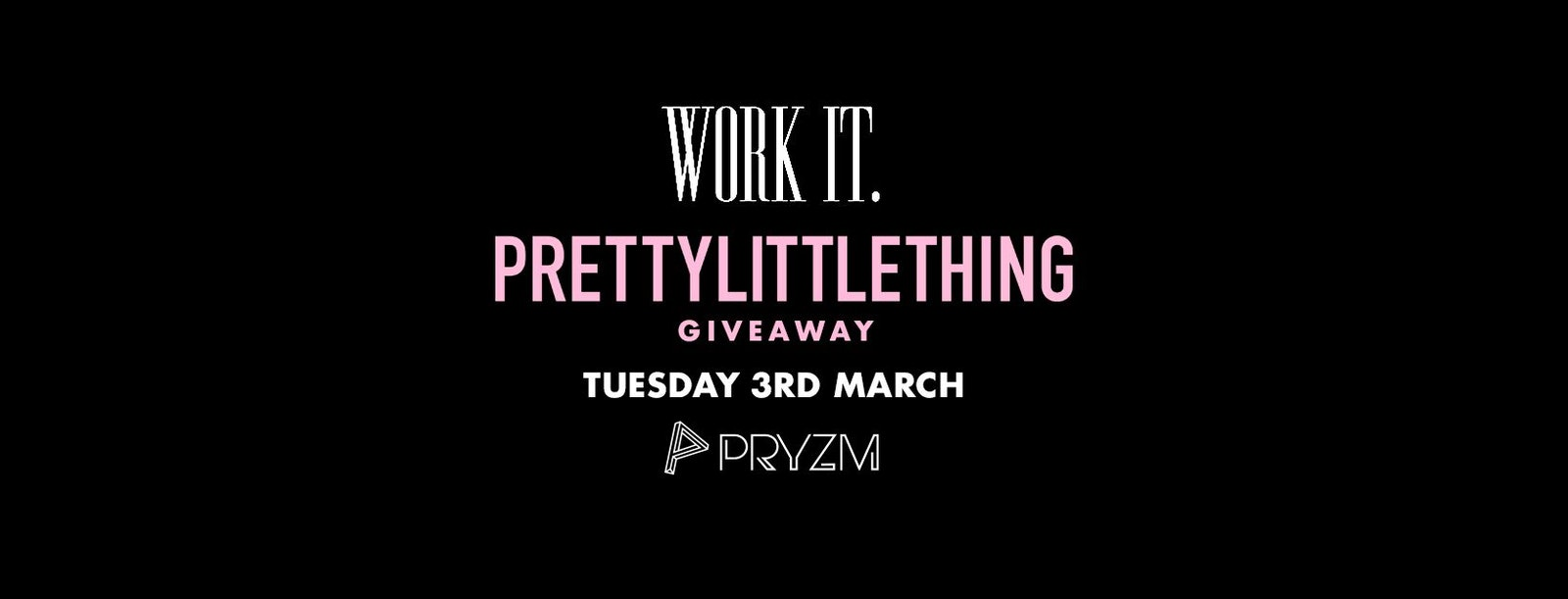 Work It. x Pretty Little Thing Giveaway – PRYZM