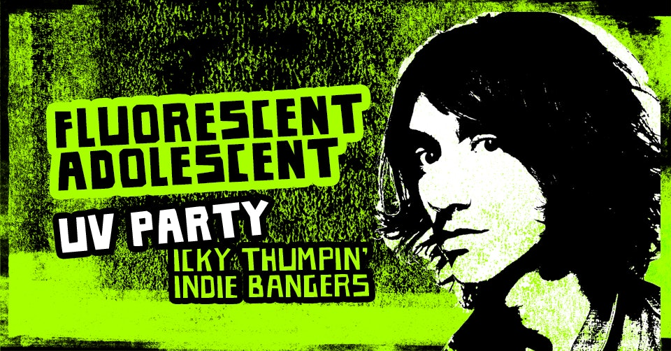 Fluorescent Adolescent UV Party – Icky Thumpin' Indie Bangers!