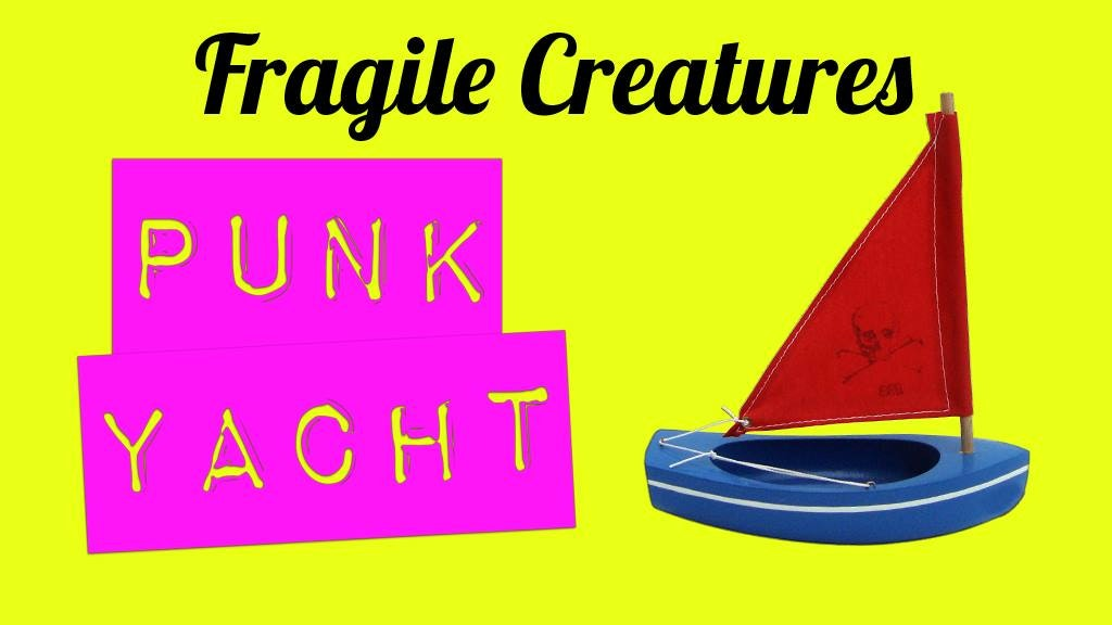 *POSTPONED* Fragile Creatures Punk Yacht Album Launch + The Academy Of Sun + Fruity Water