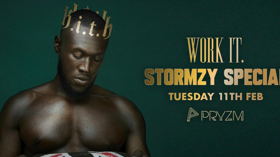 ⚠️ [141 TICKETS LEFT] ⚠️ Work It. – Stormzy Special – PRYZM