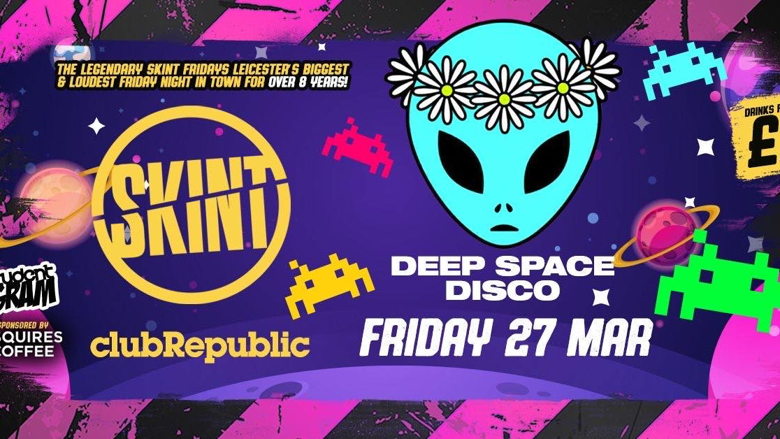 ★ SKINT Fridays x Deep Space Disco ★ £1 Drinks ALL Night! ★