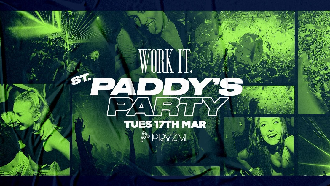 Work It. – St Paddys Party – PRYZM – 🍀 200 tickets left 🍀