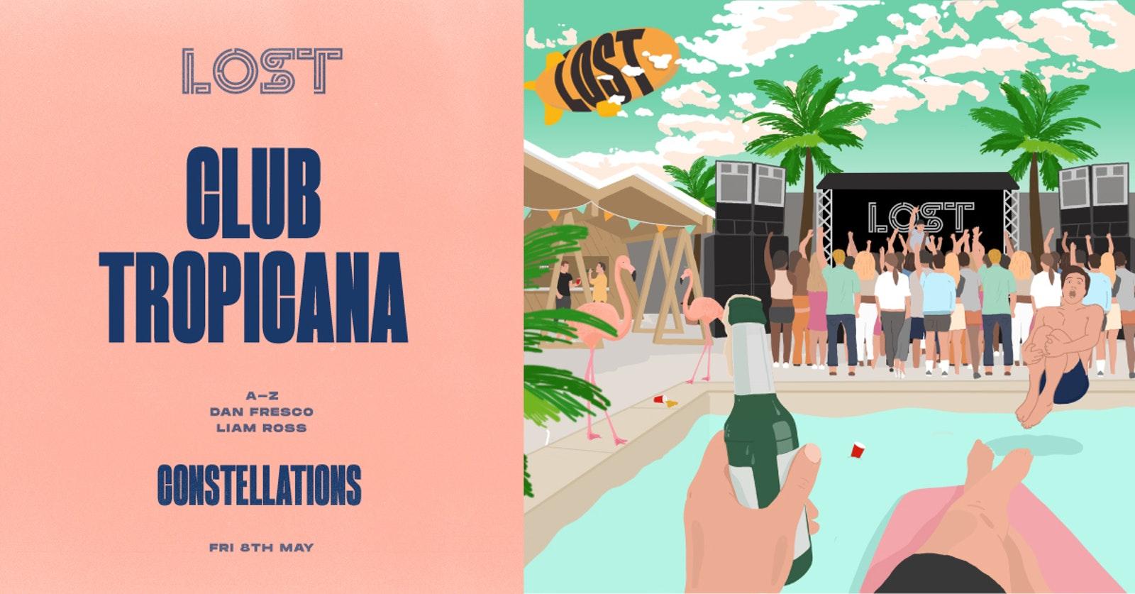 LOST Garden Party : Club Tropicana : Constellations : Fri 8th May