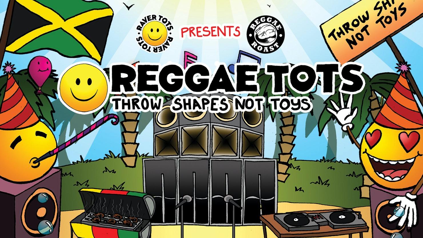 Reggae Roast x Raver Tots present Reggae Tots!