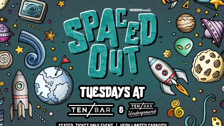 Spaced-Out @ Ten Bar & Ten Bar Underground (Formerly Space)