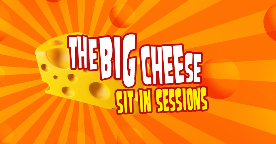 THE BIG CHEESE | Sit-in-Sessions