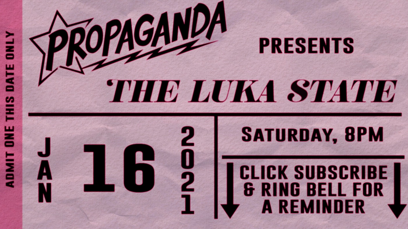 Propaganda Presents: The Luka State FREE Virtual UK Tour