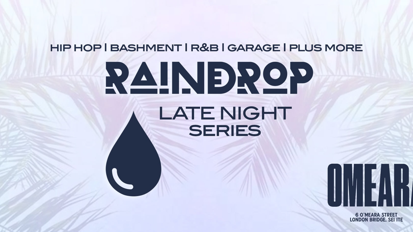 Raindrop FEST Presents: The Late Night Series   OMEARA' London