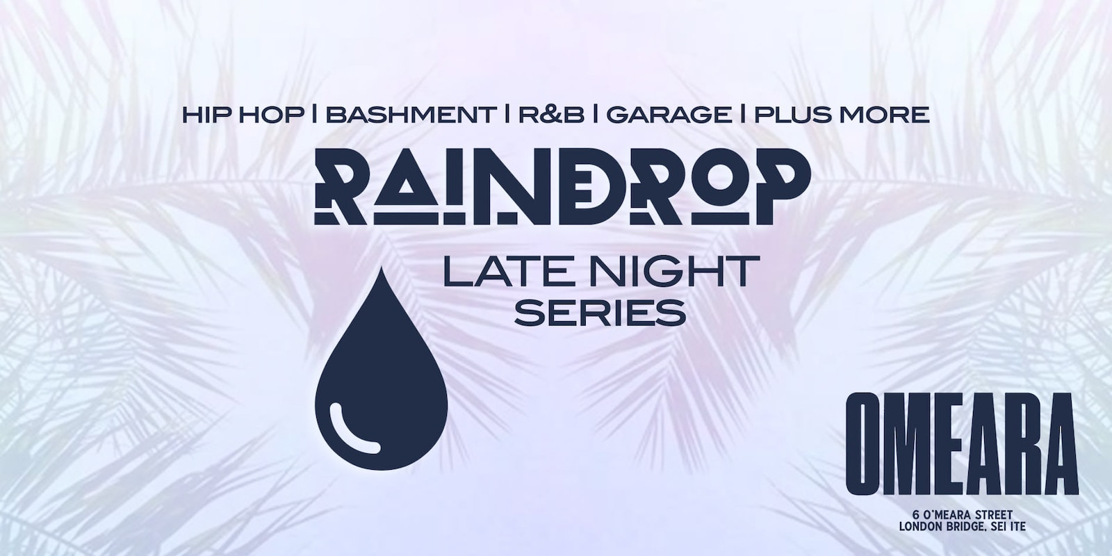 Raindrop FEST Presents: The Late Night Series | OMEARA' London