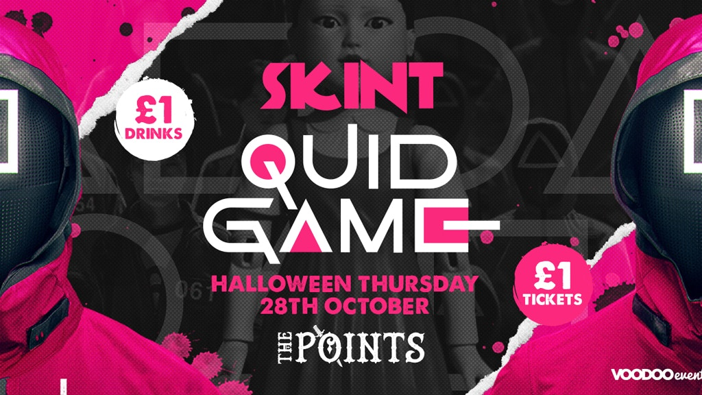 Skint – Quid Game Halloween Special     £1 Tickets & £1 Drinks