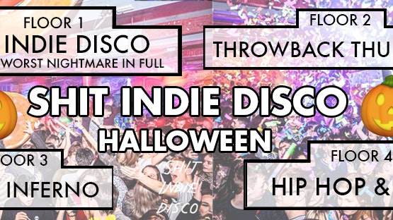 Shit Indie Disco – Halloween Thursday – 4 floors of Music – plus Favourite Worst Nightmare IN FULL