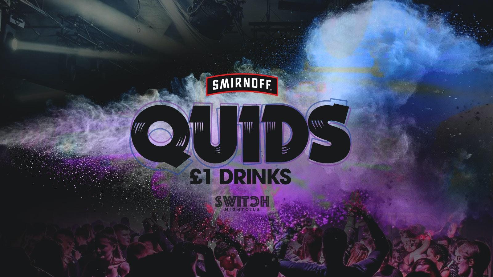 QUIDS FRIDAYS   Switch   £1 Drinks