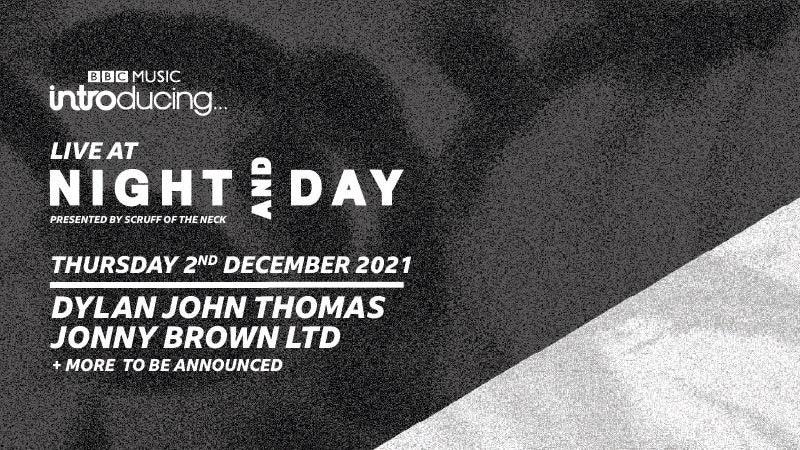 BBC Introducing Live At Night & Day | Dylan John Thomas, Jonny Brown Ltd & More TBA