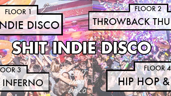 Shit Indie Disco – Liverpool's Biggest & Best Student Thursday – 4 floors of Music – KASABIAN AFTER PARTY