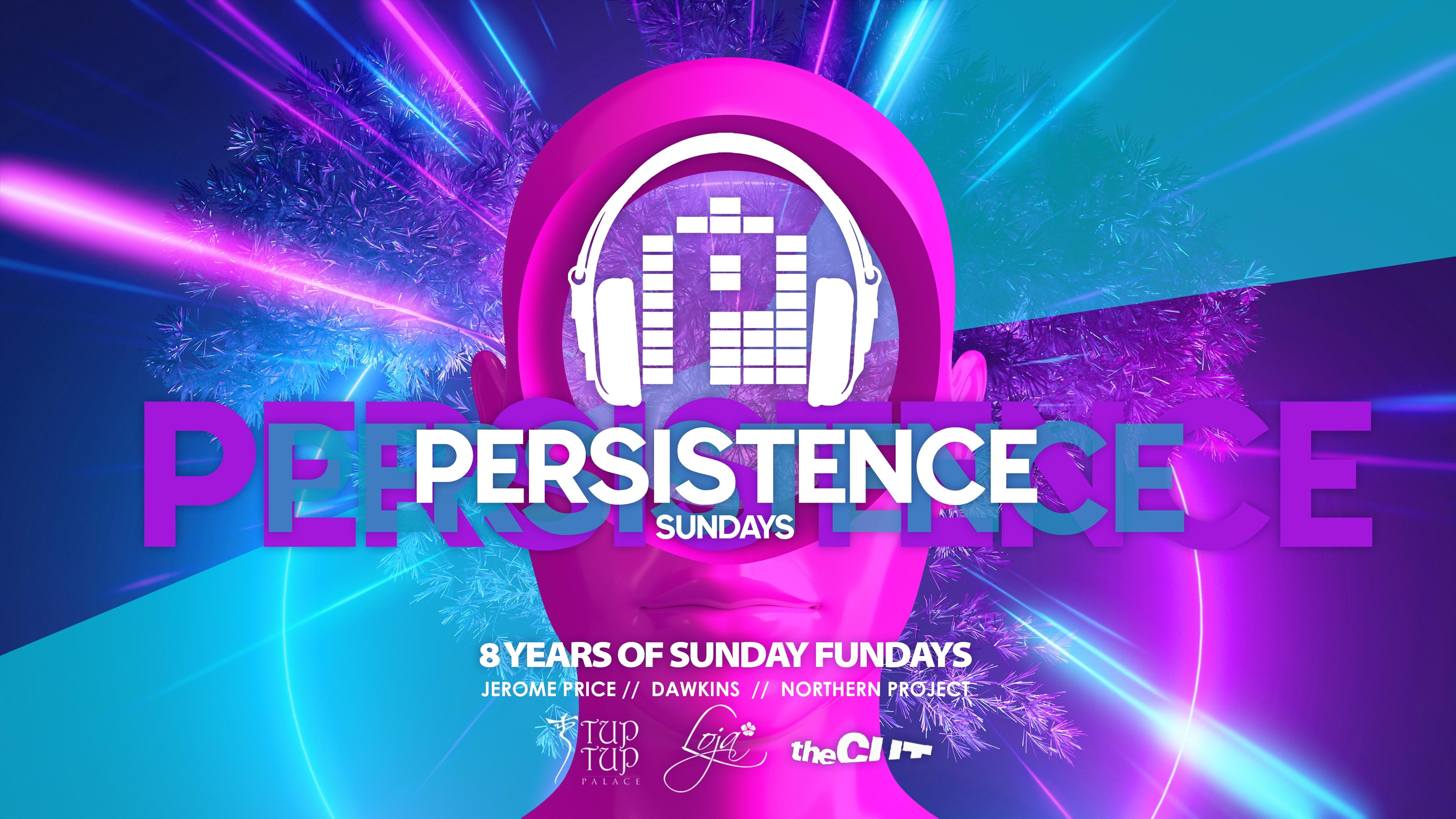 PERSISTENCE   TUP TUP PALACE, THE CUT & LOJA   8th AUGUST *NEW DATE*