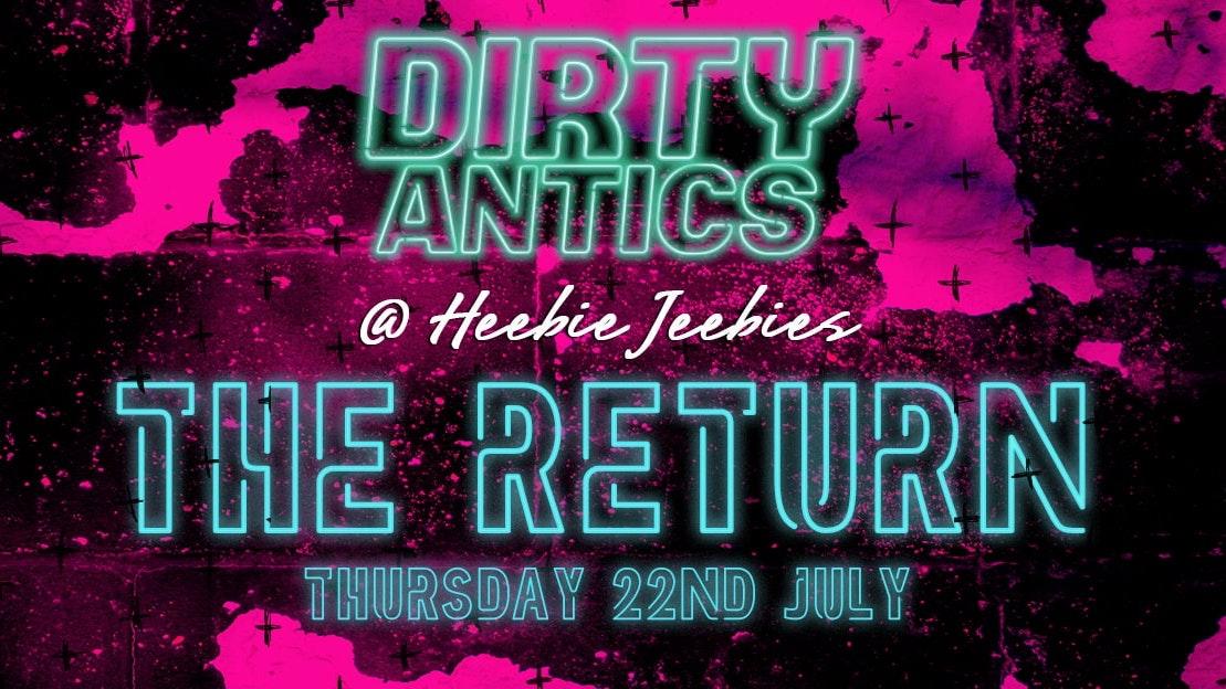 Dirty Antics – The Return
