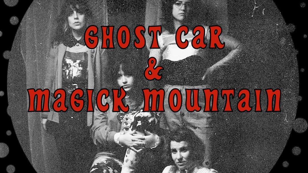 Ghost Car + Magick Mountain