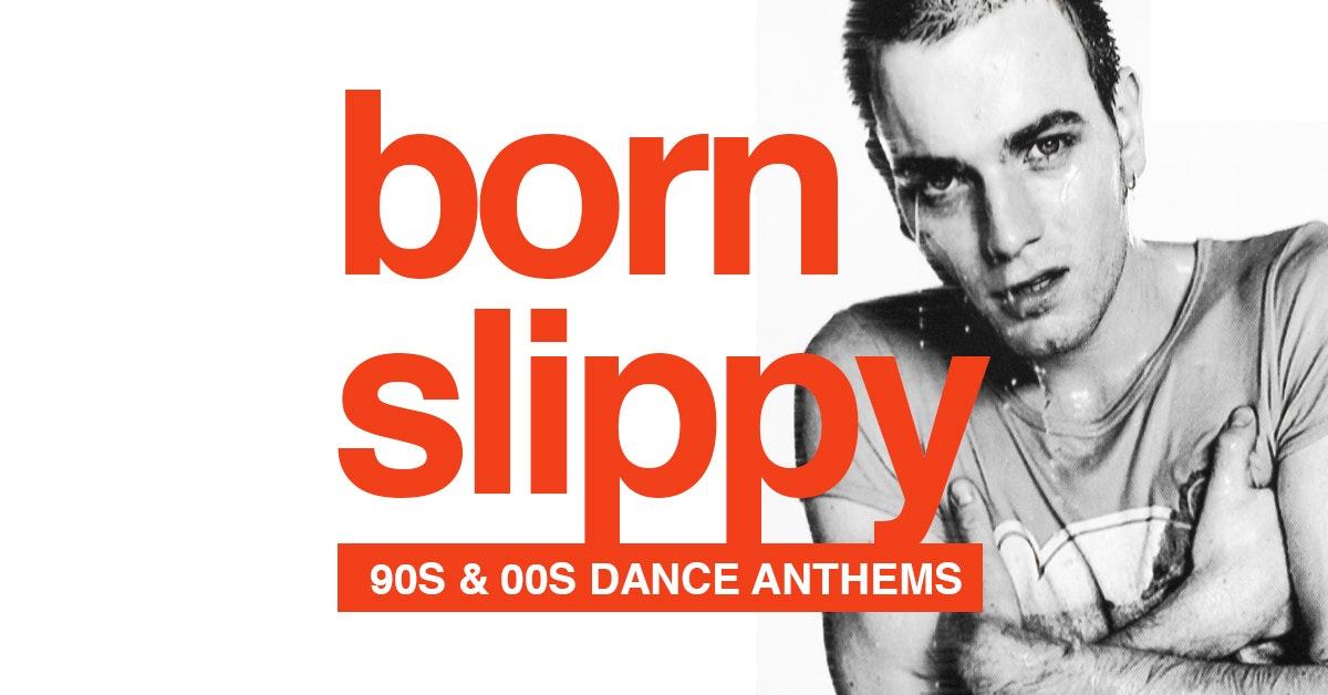 Born Slippy  – 90s & 00s Dance Anthems!