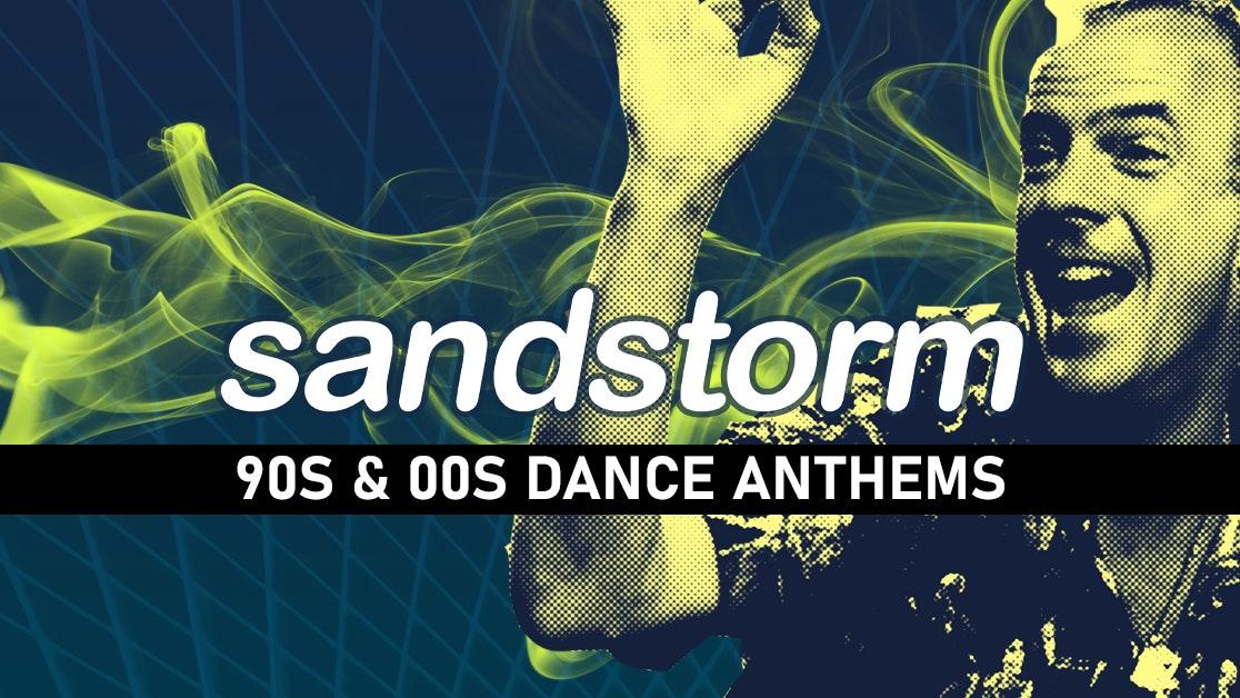 Sandstorm  – 90s & 00s Dance Anthems!
