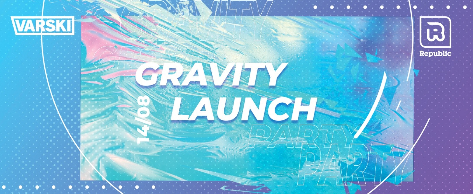 Varski Gravity Launch Party – 4 Rooms of Music / 10 Bars / 1 Destination