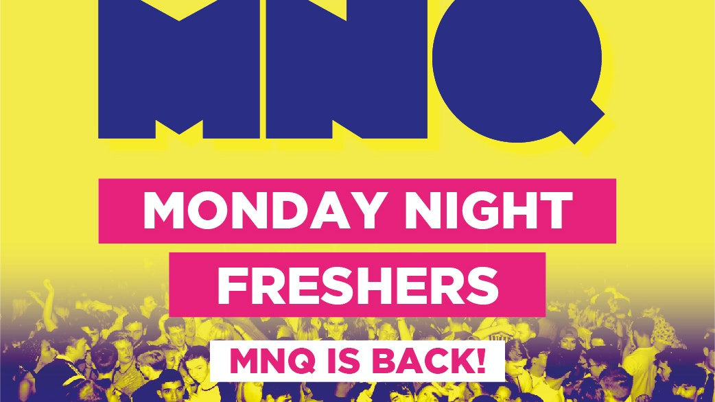 MNQ – Monday Night Freshers (SOLD OUT)