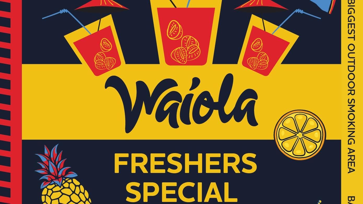 Waiola – Freshers Special