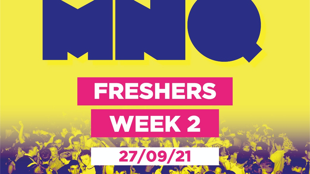 MNQ – Freshers Week 2 (SOLD OUT)