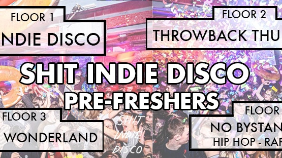 Shit Indie Disco – 4 Floors – Pre Freshers Party