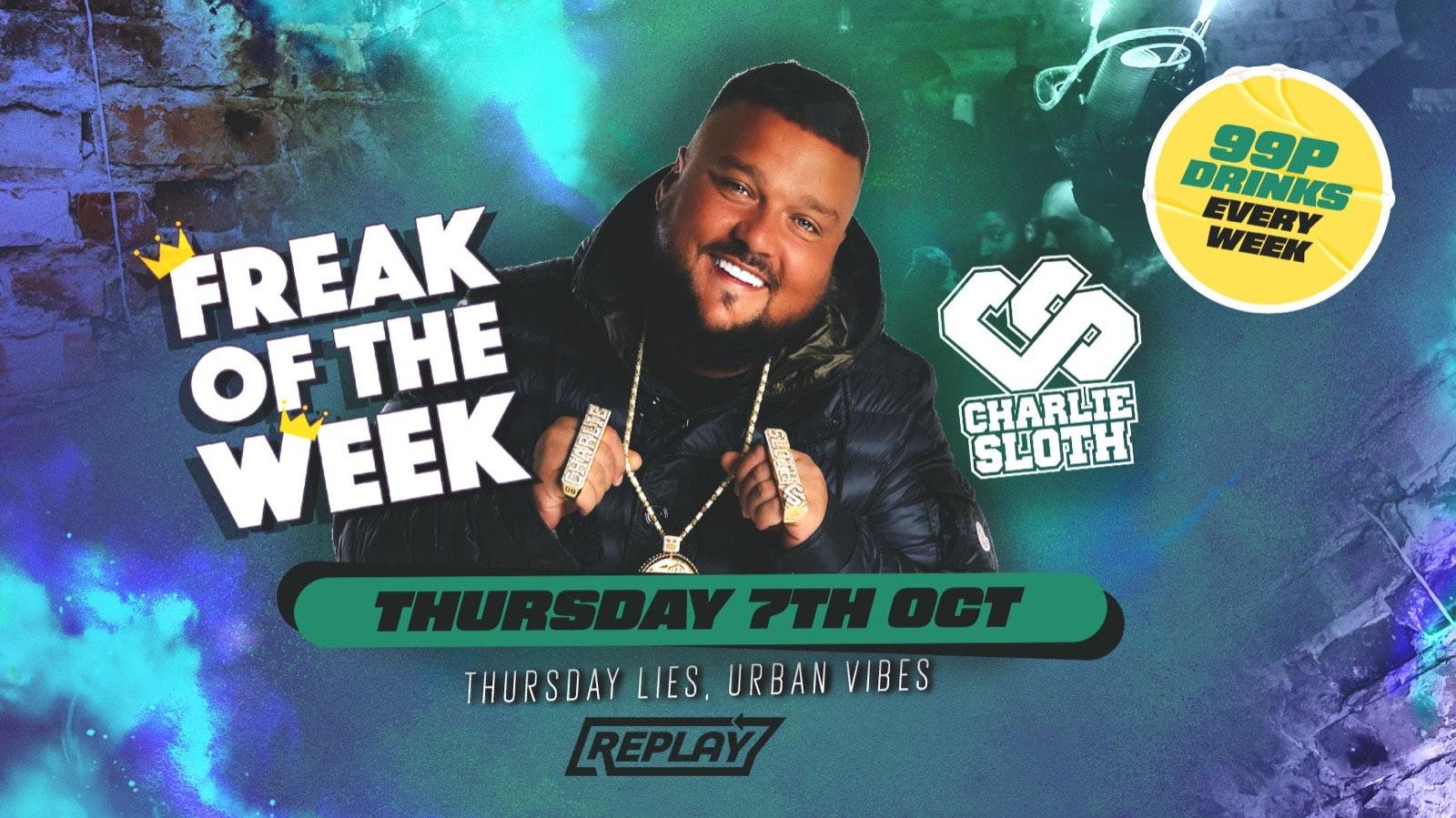 Freak Of The Week ft Charlie Sloth at Replay