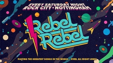 Rebel Rebel – (ADVANCE TICKETS NOW SOLD OUT – 700 TICKETS AVAILABLE FOR PAY ON THE DOOR ON THE NIGHT) – Nottingham's Greatest Saturday Night – 16/10/21