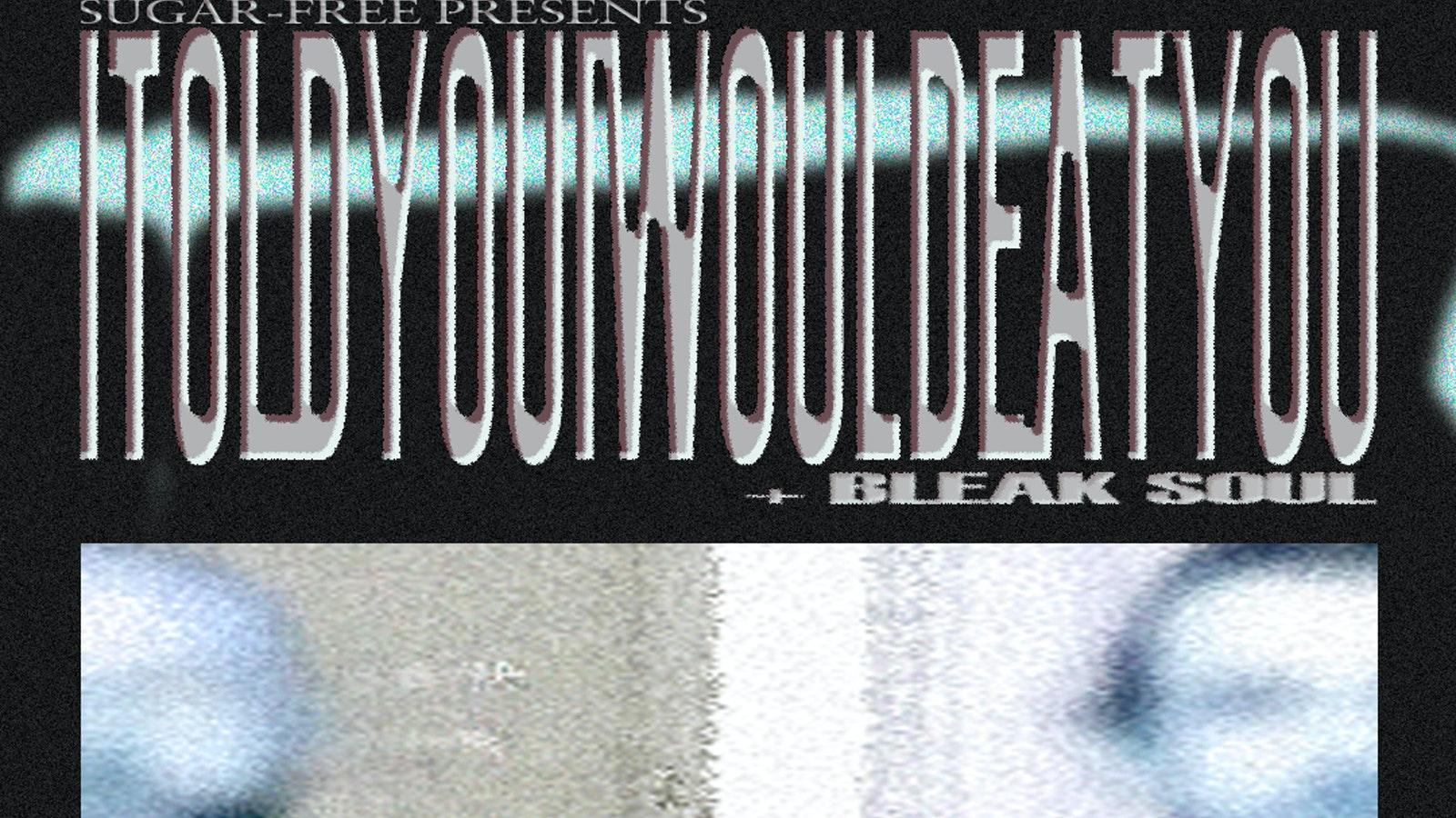 itoldyouiwouldeatyou + Bleak Soul