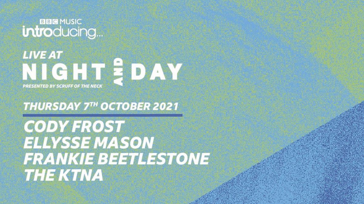 BBC Introducing Live At Night & Day | Cody Frost, Ellysse Mason, Frankie Beetlestone, The KTNA